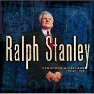 Ralph Stanley, Old Songs & Ballads Vol. Two (CD)
