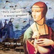 Dave Carter & Tracy Grammer, Little Blue Egg (CD)