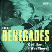 """The Renegades, Cadillac / I Was There (7"""")"""
