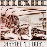 Calexico, Carried To Dust (LP)