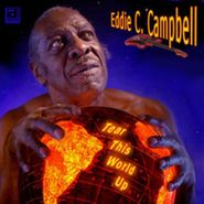 Eddie C. Campbell, Tear This World Up (CD)