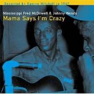 Mississippi Fred McDowell, Mama Says I'm Crazy (CD)