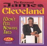 Rev. James Cleveland, I Don't Feel Noways Tired (CD)