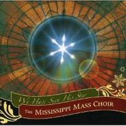 The Mississippi Mass Choir, We Have Seen His Star