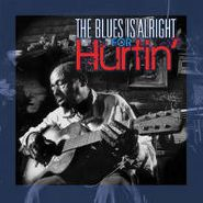 Various Artists, The Blues Is Alright For Hurtin' (CD)