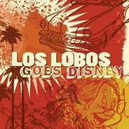 Los Lobos, Los Lobos Goes Disney (CD)