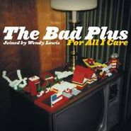 The Bad Plus, For All I Care (CD)