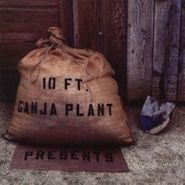 10 Ft. Ganja Plant , Presents (CD)