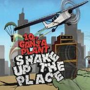 10 Ft. Ganja Plant , Shake Up The Place (LP)