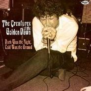 Creatures Of The Golden Dawn, Dark Was The Night, Cold Was The Ground (LP)
