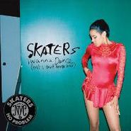 """Skaters, I Wanna Dance (but I Dont Know (7"""")"""
