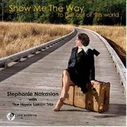 Stephanie Nakasian, Show Me The Way To Get Out of This World (CD)