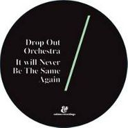 "Drop Out Orchestra, It Will Never Be The Same Again (12"")"