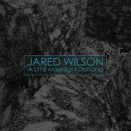 """Jared Wilson, A Little Moonlight Dancing [ 2x12""""s ] (LP)"""