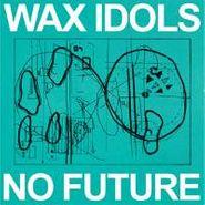 Wax Idols, No Future (LP)