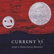 Current 93, Aleph At Hallucinatory Mountain (CD)