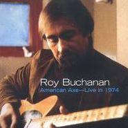 Roy Buchanan, American Axe: Live In 1974 (CD)