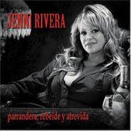 Jenni Rivera, Parrandera Rebelde Y Atrevida