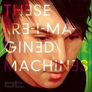 BT, These Re-Imagined Machines (CD)