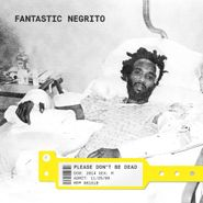 Fantastic Negrito, Please Don't Be Dead (CD)