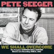 Pete Seeger, We Shall Overcome: The Complete Carnegie Hall Concert (CD)