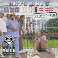 Geto Boys, Da Good Da Bad & Da Ugly