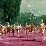 Bill Frisell, Have A Little Faith (CD)
