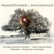 Krzysztof Penderecki, Penderecki / Greenwood: Threnody for the Victims of Hiroshima / Polymorphia / Popcorn Superhet Receiver / 48 Responses to Polymorphia (CD)