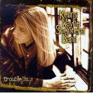 Kenny Wayne Shepherd, Trouble Is (CD)