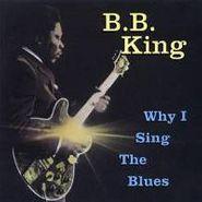 B.B. King, Why I Sing The Blues (CD)