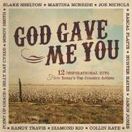 Various Artists, God Gave Me You: 12 Inspirational Hits From Today's Top Country Artists (CD)