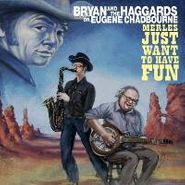 Bryan And The Haggards, Merles Just Want To Have Fun (CD)