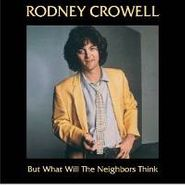 Rodney Crowell, But What Will the Neighbors Think? (CD)