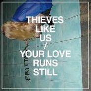 Thieves Like Us, Your Love Runs Still (LP)