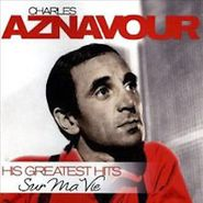 Charles Aznavour, His Greatest Hits: Sur Ma Vie (CD)