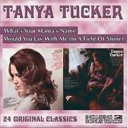 Tanya Tucker, What's Mamas Name/ Would You Lay With Me In A Field of Stones (CD)