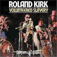 Rahsaan Roland Kirk, Volunteered Slavery (CD)
