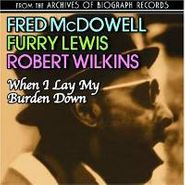 Mississippi Fred McDowell, When I Lay My Burden Down (CD)
