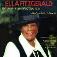 Ella Fitzgerald, Things Ain't What They Used To Be (And You Better Believe It) (CD)
