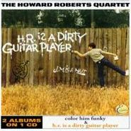 Howard Roberts, Is A Dirty Guitar Player/Color (CD)