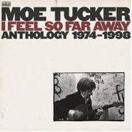 Moe Tucker, I Feel So Far Away: Anthology 1974-1998 (LP)