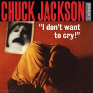 Chuck Jackson, I Don't Want To Cry [180 Gram Vinyl] (LP)