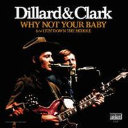 "Dillard & Clark, Why Not Your Baby b/w Lyin' Down The Middle [RECORD STORE DAY 2012] (7"")"