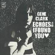 "Gene Clark, Echoes / I Found You [Black Friday] (7"")"