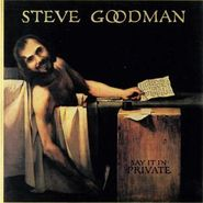 Steve Goodman, Say It In Private