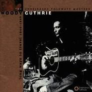 Woody Guthrie, Long Ways To Travel: The Unreleased Folkways Masters 1944-1949 (CD)