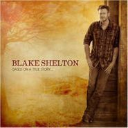 Blake Shelton, Based On A True Story... (CD)