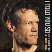 Randy Travis, I Told You So - The Ultimate Hits of Randy Travis (CD)