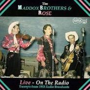 The Maddox Brothers & Rose, Live- On the Radio: Excerpts From 1953 Radio Broadcasts (CD)