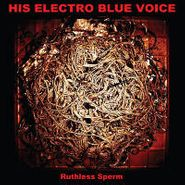 His Electro Blue Voice, Ruthless Sperm (LP)